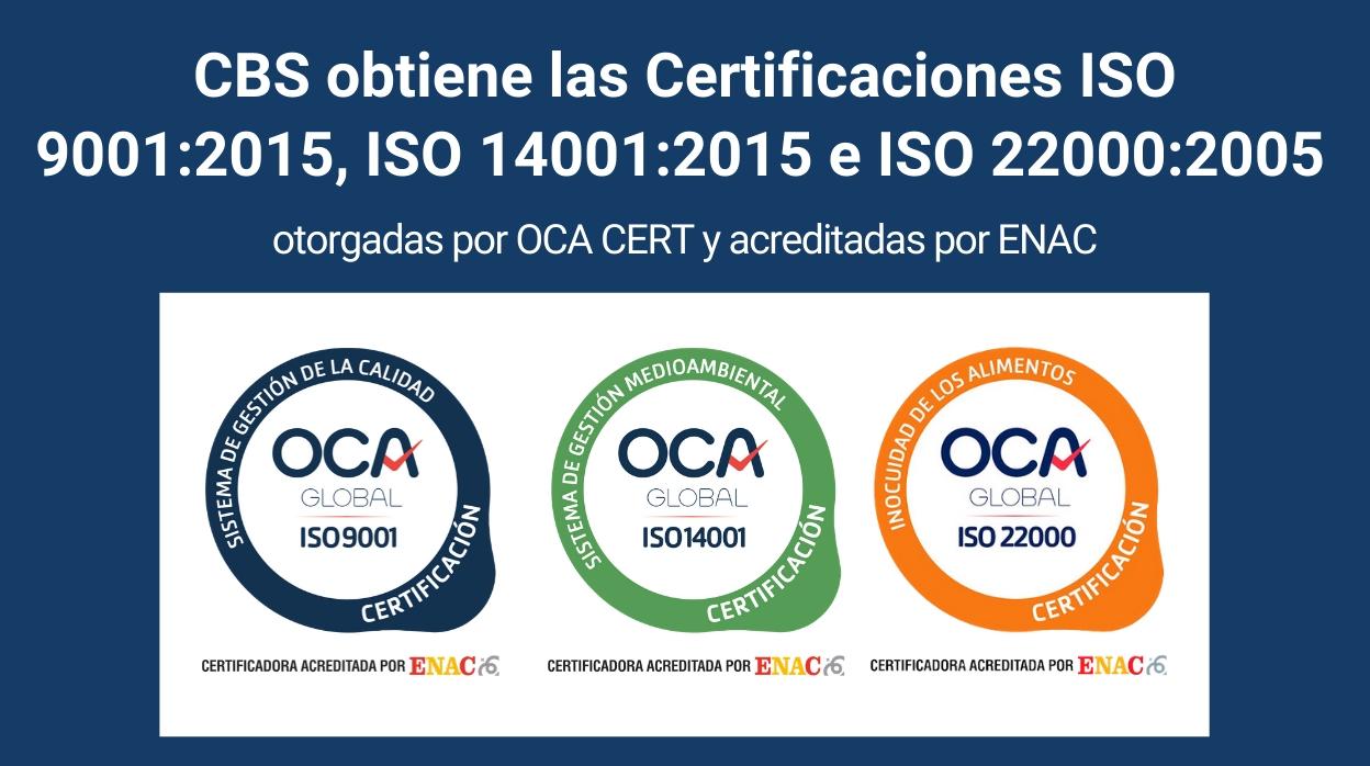 CBS obtiene las Certificaciones ISO 9001:2015, ISO 14001:2015 e ISO 22000:2005 otorgadas por OCA CERT y acreditadas por ENAC