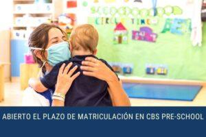 Noticia Apertura Plazo Matriculas CBS Pre-School 21-22